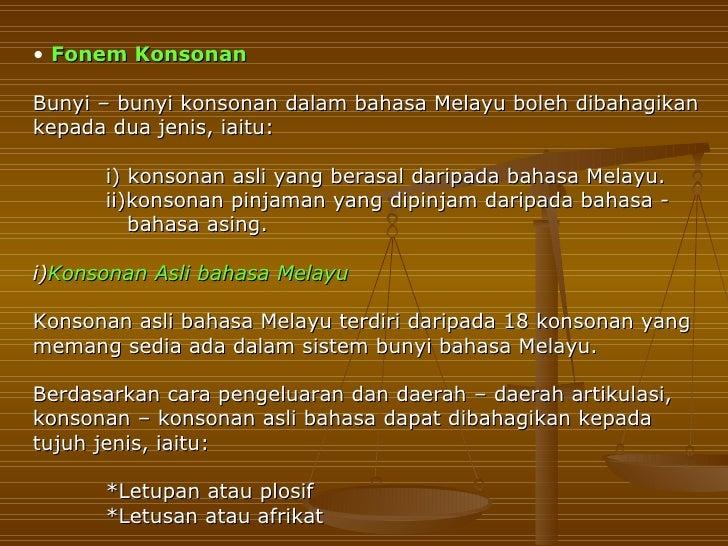 • Fonem KonsonanBunyi – bunyi konsonan dalam bahasa Melayu boleh dibahagikankepada dua jenis, iaitu:      i) konsonan asli...