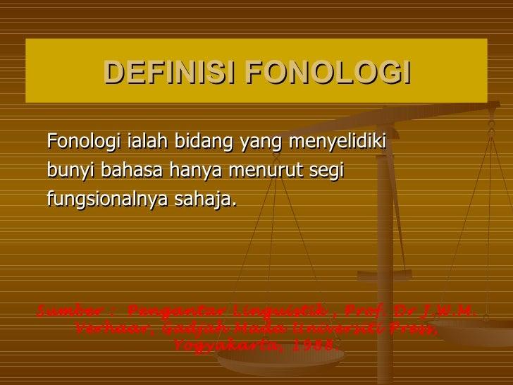 DEFINISI FONOLOGI Fonologi ialah bidang yang menyelidiki bunyi bahasa hanya menurut segi fungsionalnya sahaja.Sumber : Pen...