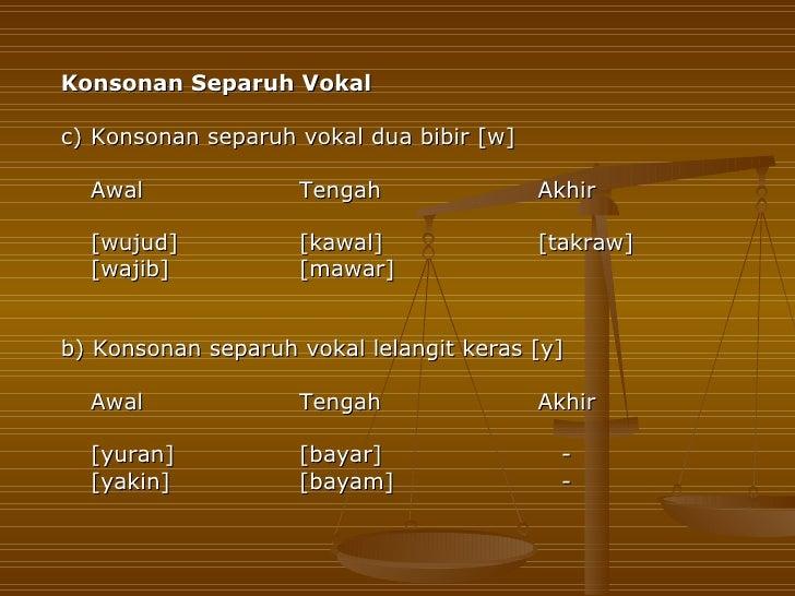 Konsonan Separuh Vokalc) Konsonan separuh vokal dua bibir [w]  Awal              Tengah                Akhir  [wujud]     ...