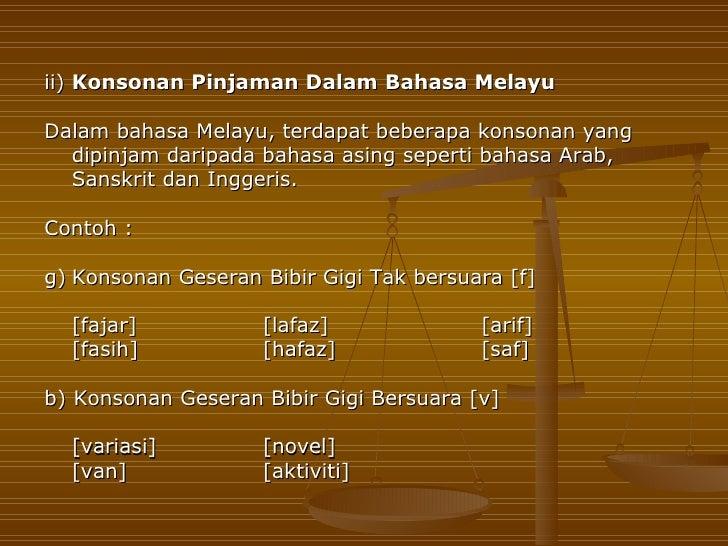 ii) Konsonan Pinjaman Dalam Bahasa MelayuDalam bahasa Melayu, terdapat beberapa konsonan yang  dipinjam daripada bahasa as...