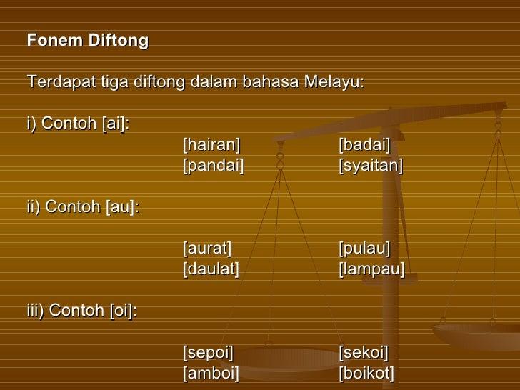 Fonem DiftongTerdapat tiga diftong dalam bahasa Melayu:i) Contoh [ai]:                    [hairan]          [badai]       ...