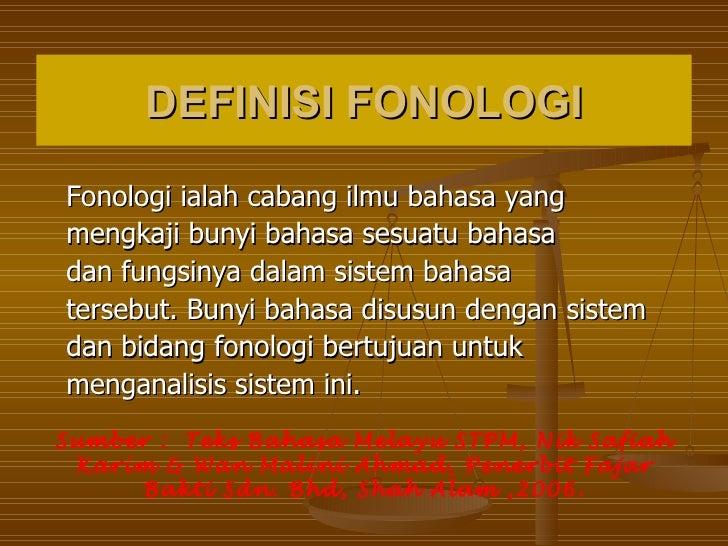 DEFINISI FONOLOGIFonologi ialah cabang ilmu bahasa yangmengkaji bunyi bahasa sesuatu bahasadan fungsinya dalam sistem baha...