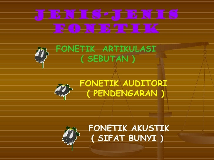 JENIS-JENIS FONETIK FONETIK ARTIKULASI     ( SEBUTAN )     FONETIK AUDITORI      ( PENDENGARAN )      FONETIK AKUSTIK     ...