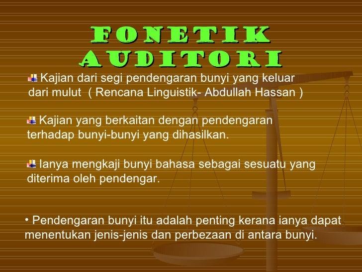 FONETIK         AUDITORI  Kajian dari segi pendengaran bunyi yang keluardari mulut ( Rencana Linguistik- Abdullah Hassan )...