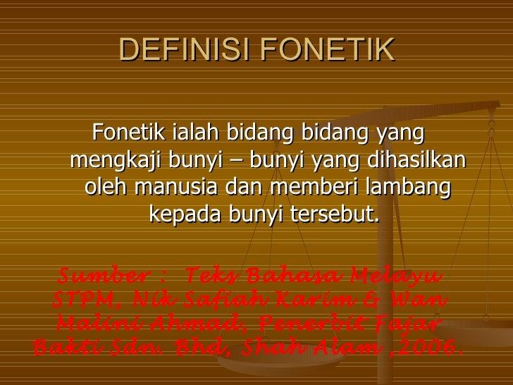 DEFINISI FONETIK    Fonetik ialah bidang bidang yang  mengkaji bunyi – bunyi yang dihasilkan   oleh manusia dan memberi la...