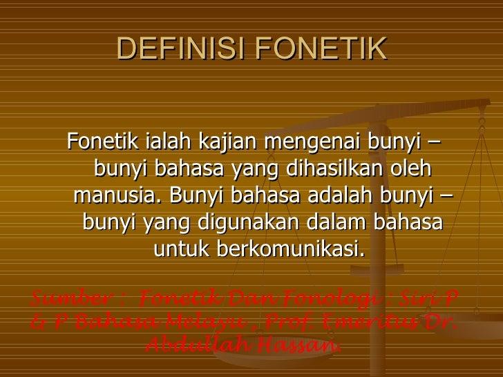 DEFINISI FONETIK   Fonetik ialah kajian mengenai bunyi –     bunyi bahasa yang dihasilkan oleh    manusia. Bunyi bahasa ad...