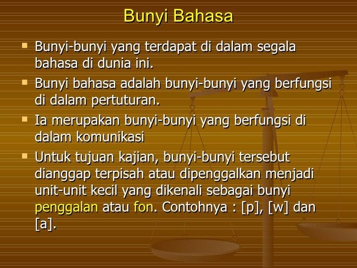 Bunyi Bahasa   Bunyi-bunyi yang terdapat di dalam segala    bahasa di dunia ini.   Bunyi bahasa adalah bunyi-bunyi yang ...