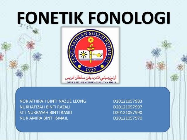 FONETIK FONOLOGINOR ATHIRAH BINTI NAZLIE LEONG   D20121057983NURHAFIZAH BINTI RAZALI          D20121057997SITI NURBAYAH BI...