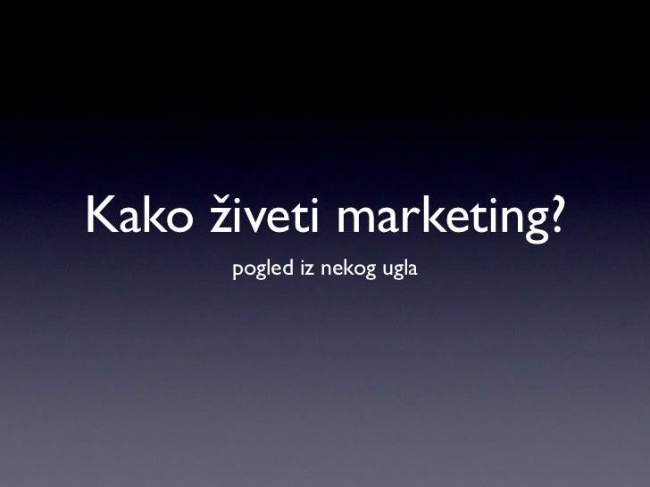 Kako živeti marketing?      pogled iz nekog ugla