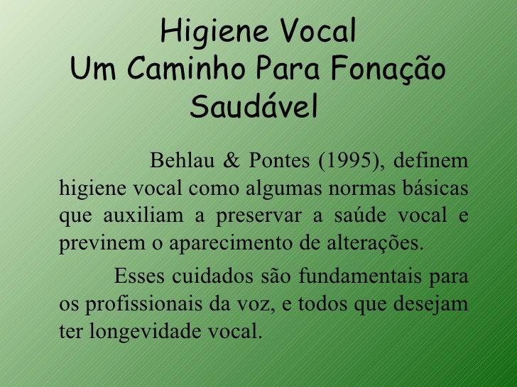 Higiene Vocal Um Caminho Para Fonação        Saudável          Behlau & Pontes (1995), definemhigiene vocal como algumas n...