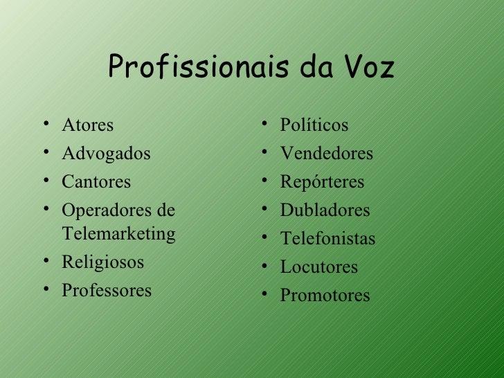 Profissionais da Voz• Atores          •   Políticos• Advogados       •   Vendedores• Cantores        •   Repórteres• Opera...