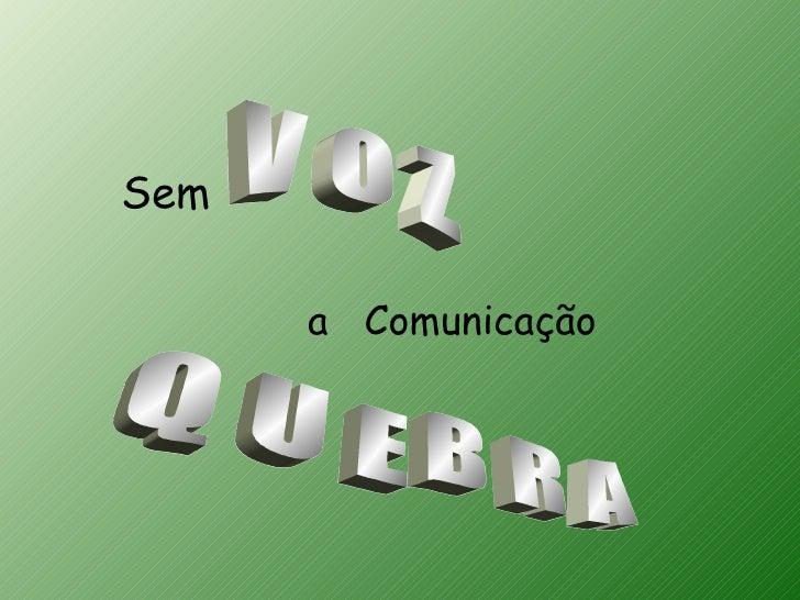 Sem      a Comunicação