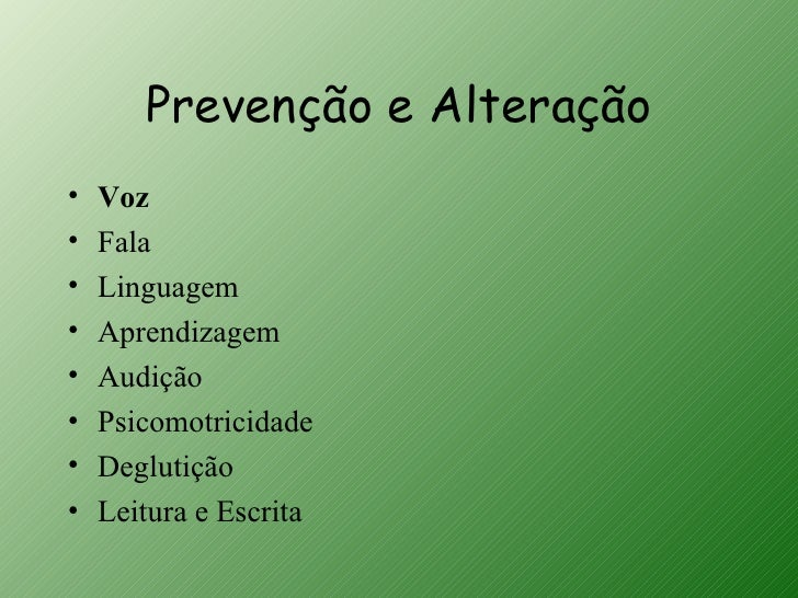 Prevenção e Alteração•   Voz•   Fala•   Linguagem•   Aprendizagem•   Audição•   Psicomotricidade•   Deglutição•   Leitura ...