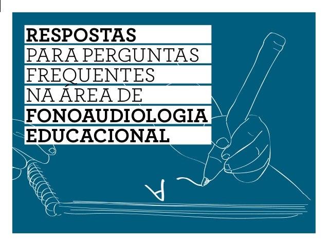 RESPOSTAS PARA PERGUNTAS FREQUENTES NA ÁREA DE Fonoaudiologia Educacional