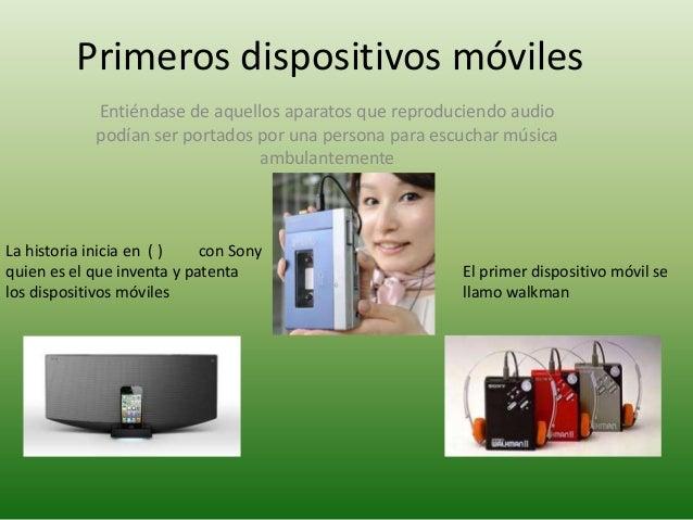 Primeros dispositivos móviles            Entiéndase de aquellos aparatos que reproduciendo audio            podían ser por...