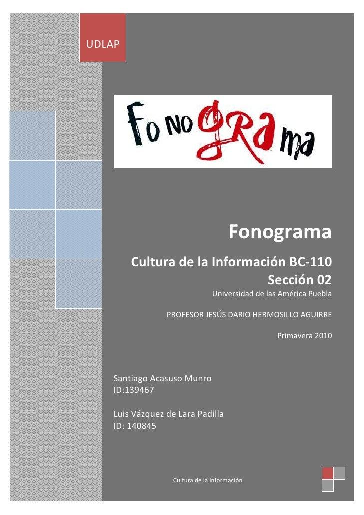 FonogramaCultura de la Información BC-110 Sección 02Universidad de las América PueblaProfesor Jesús Dario Hermosillo Aguir...