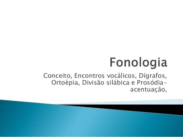 Conceito, Encontros vocálicos, Dígrafos, Ortoépia, Divisão silábica e Prosódia- acentuação,