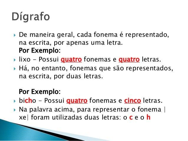  De maneira geral, cada fonema é representado, na escrita, por apenas uma letra. Por Exemplo:  lixo - Possui quatro fone...
