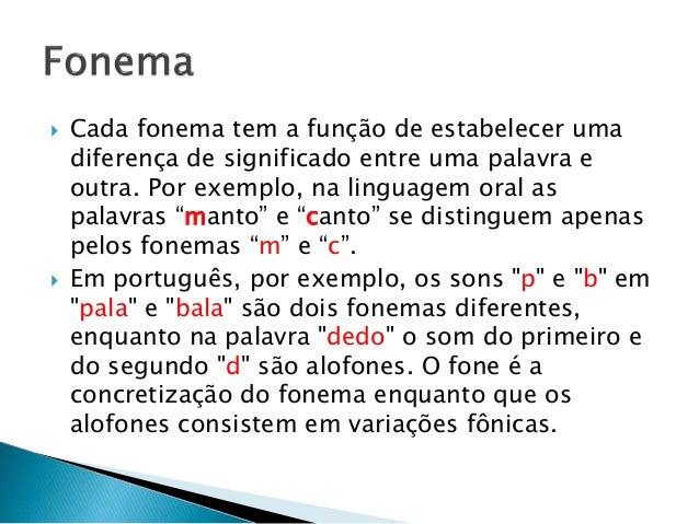 Cada fonema tem a função de estabelecer uma diferença de significado entre uma palavra e outra. Por exemplo, na linguage...