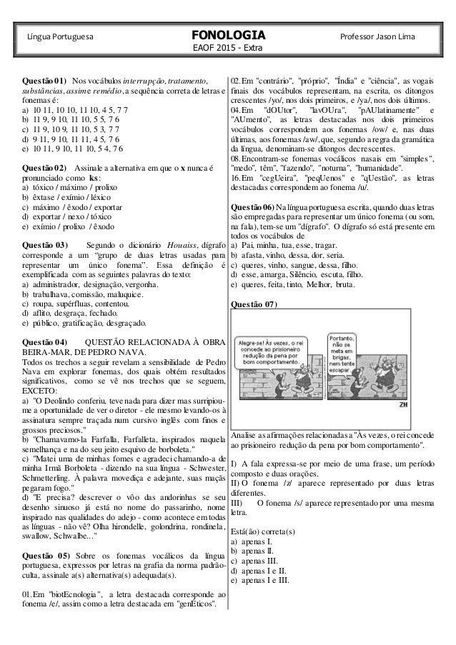 FONOLOGIA  EAOF 2015 - Extra  Professor Língua Portuguesa Jason Lima  Questão 01) Nos vocábulos interrupção, tratamento,  ...