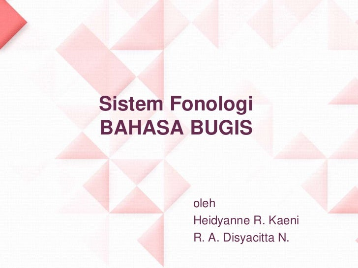 Sistem FonologiBAHASA BUGIS         oleh         Heidyanne R. Kaeni         R. A. Disyacitta N.