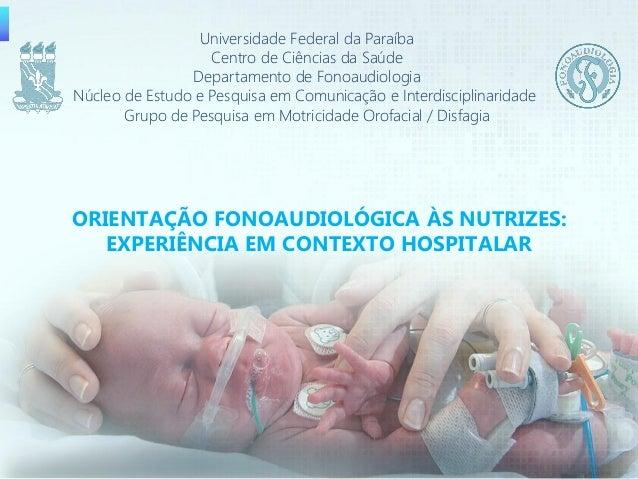 Orientação fonoaudiológica às nutrizes: experiência em contexto hospitalar Universidade Federal da Paraíba Centro de Ciênc...