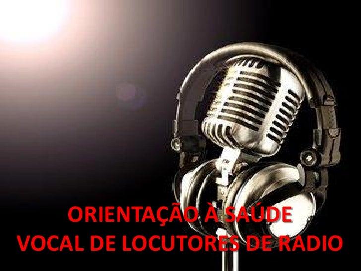 ORIENTAÇÃO À SAÚDEVOCAL DE LOCUTORES DE RADIO