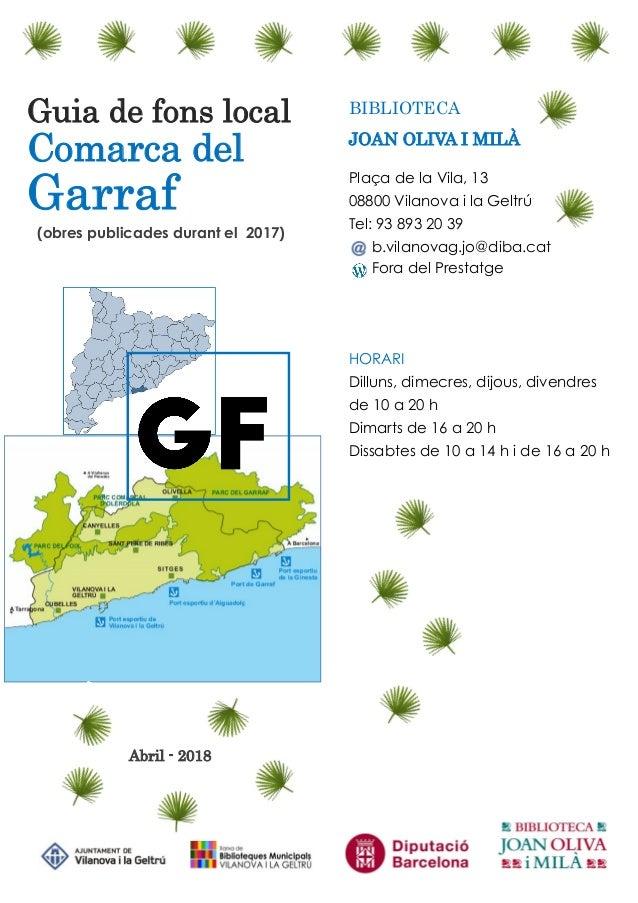 Guia de fons local Comarca del Garraf (obres publicades durant el 2017) Abril - 2018 BIBLIOTECA JOAN OLIVA I MIL� Pla�a de...