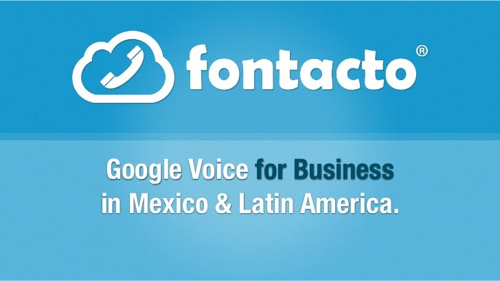 Google Voice for Businessin Mexico & Latin America.
