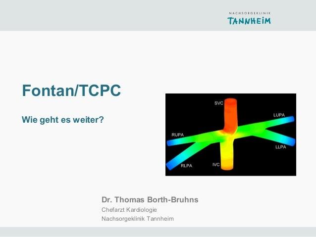 Fontan/TCPCWie geht es weiter?                  Dr. Thomas Borth-Bruhns                  Chefarzt Kardiologie             ...