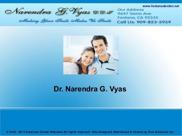 www.fontanadentist.net Dr. Narendra G. Vyas © 2006 - 2013 American Dental Websites All rights reserved • Site Designed, Ma...