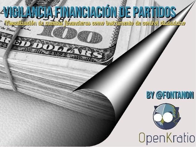 Vigilancia Financiación de partidos  Visualización de cuentas financieras como instrumento de control ciudadano  By @fonta...