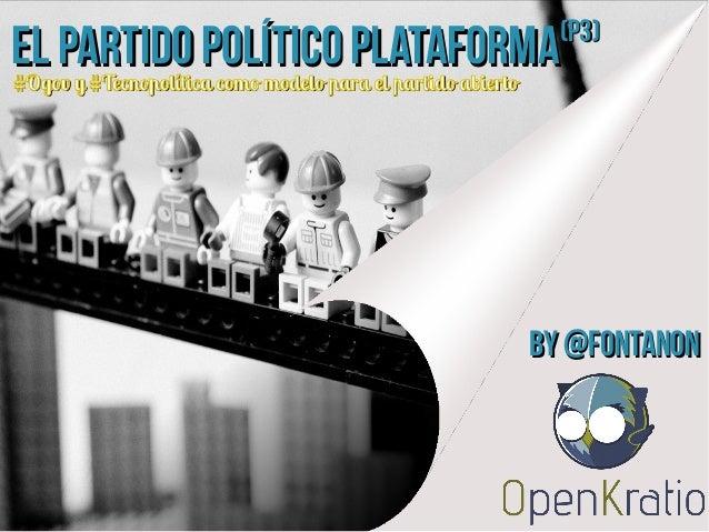 El Partido Político PlataformaEl Partido Político Plataforma(P3)(P3) #Ogov y #Tecnopolítica como modelo para el partido ab...