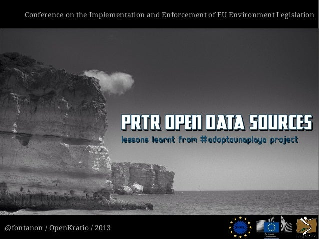 @fontanon / OpenKratio / 2013 Conference on the Implementation and Enforcement of EU Environment Legislation PRTR Open Dat...