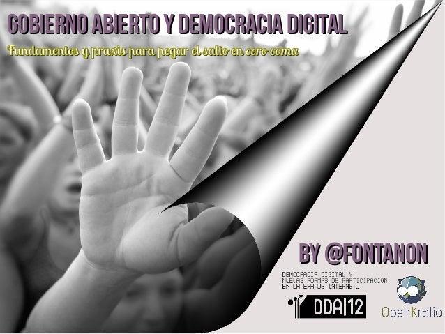 Gobierno Abierto y democracia DigitalGobierno Abierto y democracia Digital Fundamentos yFundamentos y praxispraxis para pe...