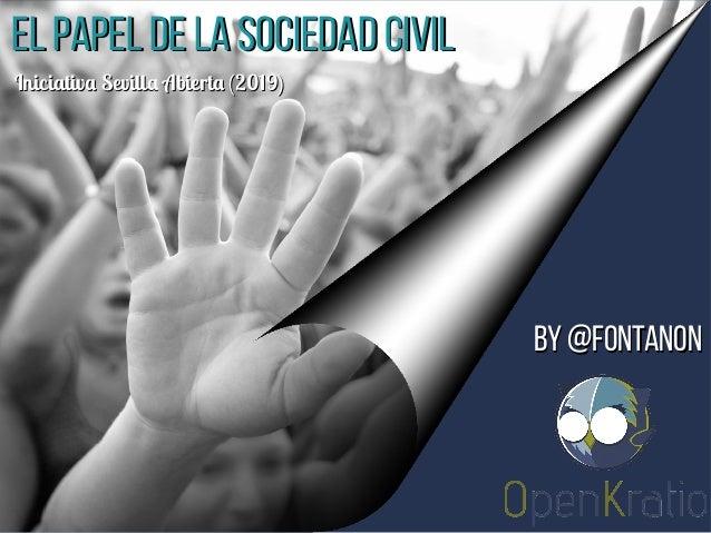 El papel de la sociedad civilEl papel de la sociedad civil Iniciativa Sevilla Abierta (2019)Iniciativa Sevilla Abierta (20...