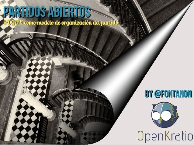 Partidos abiertosPartidos abiertos#OGOV como modelo de organización del partido#OGOV como modelo de organización del parti...