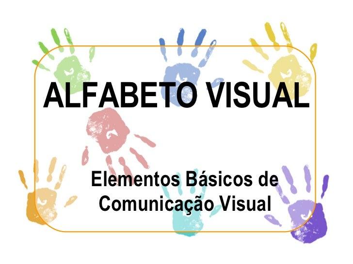 ALFABETO VISUAL Elementos Básicos de Comunicação Visual