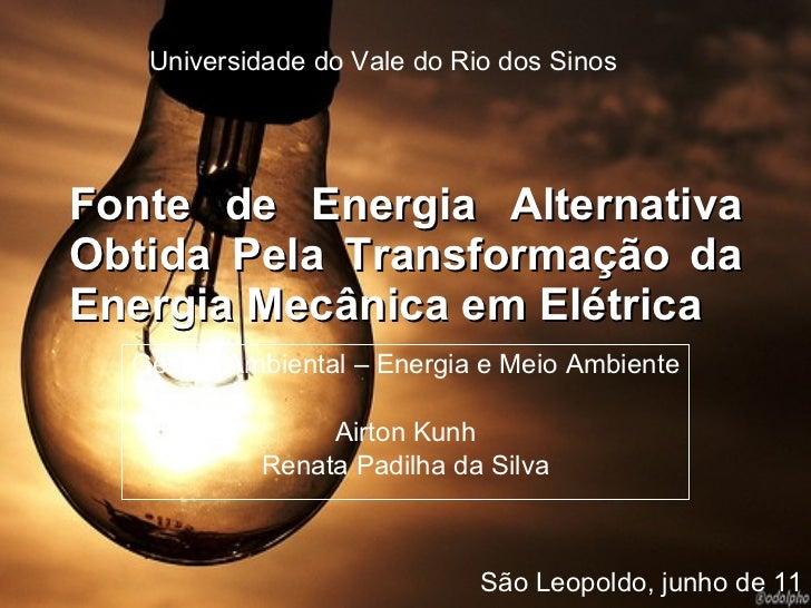 Fonte de Energia Alternativa Obtida Pela Transformação da Energia Mecânica em Elétrica Gestão Ambiental – Energia e Meio A...