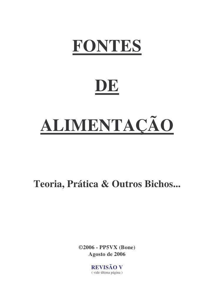 FONTES                DE ALIMENTAÇÃOTeoria, Prática & Outros Bichos...          ©2006 - PP5VX (Bone)             Agosto de...