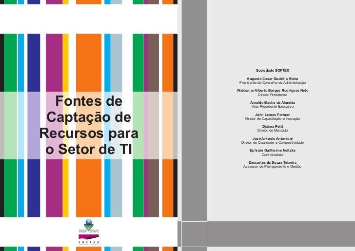 Sociedade SOFTEX                       Augusto Cesar Gadelha Vieira                   Presidente do Conselho de Administra...