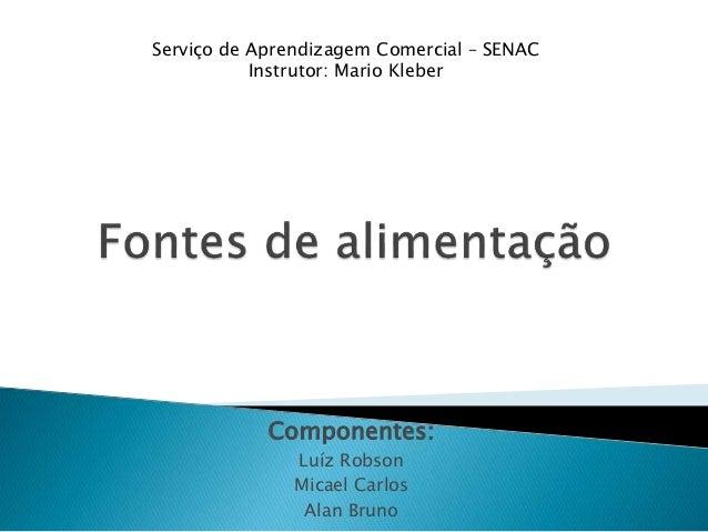 Componentes: Luíz Robson Micael Carlos Alan Bruno Serviço de Aprendizagem Comercial – SENAC Instrutor: Mario Kleber
