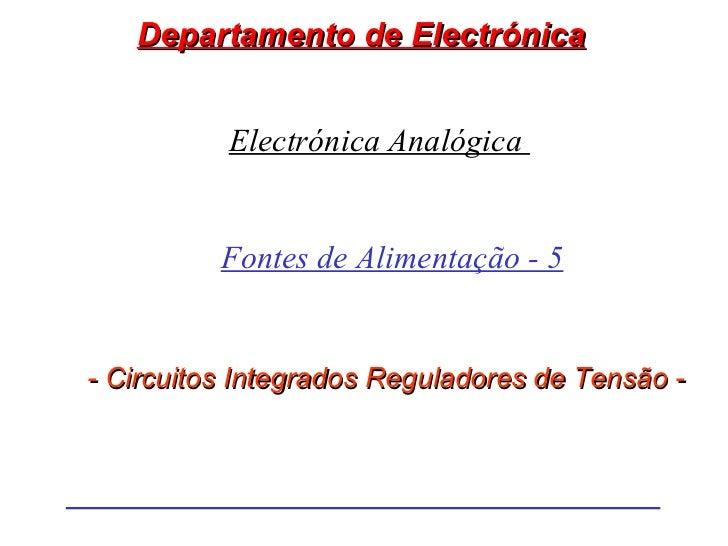 Departamento de Electrónica          Electrónica Analógica          Fontes de Alimentação - 5- Circuitos Integrados Regula...