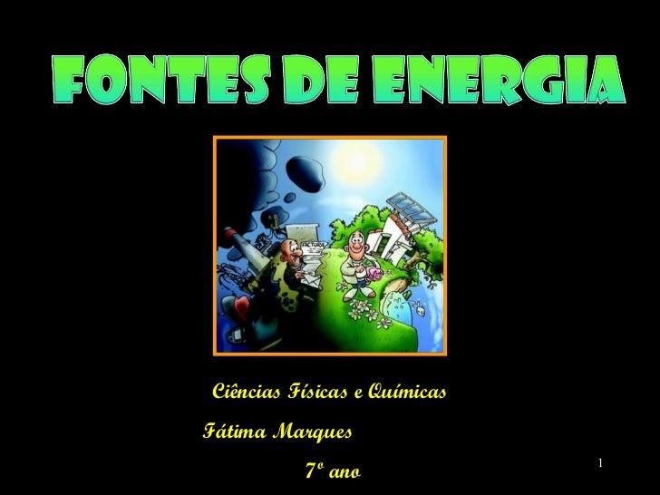 Ciências Físicas e Químicas Fátima Marques  7º ano