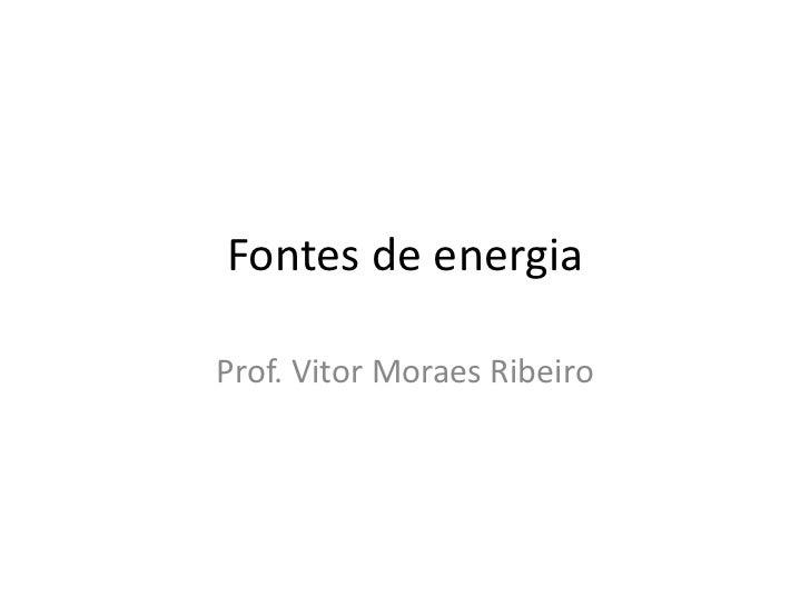 Fontes de energiaProf. Vitor Moraes Ribeiro