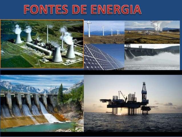 FONTES DE ENERGIA  COMPREENDEMOS POR ENERGIA A CAPACIDADE  DE REALIZAR TRABALHO. A ENERGIA NATURAL SE  CLASSIFICA EM:  REN...