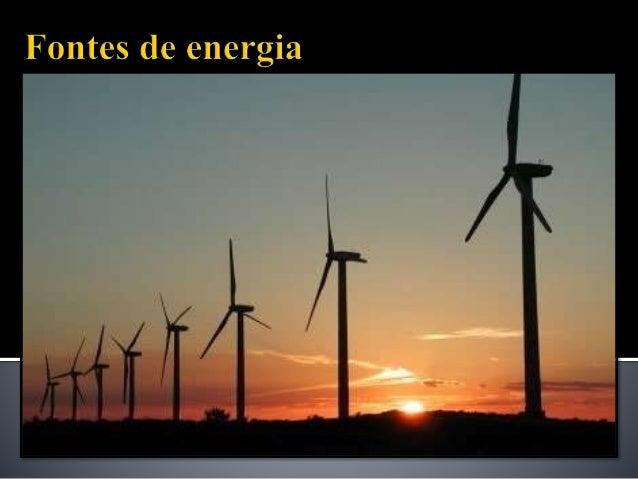  Fonte de energia é a origem da energia, a qual é um recurso natural que pode fornecer ao Homem determinado tipo de energ...