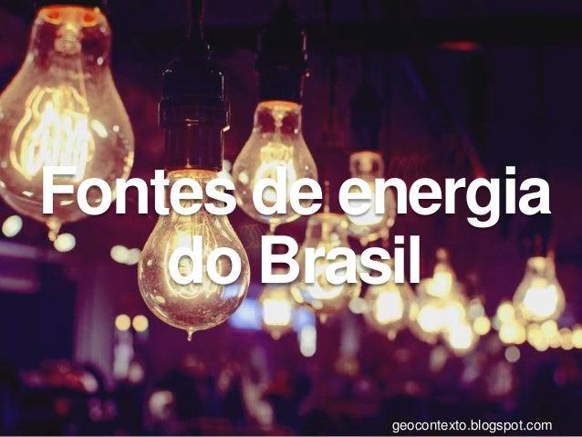 Fontes de energia do Brasil geocontexto.blogspot.com