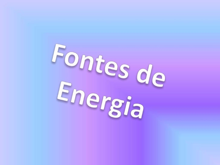 Fontes de Energia<br />