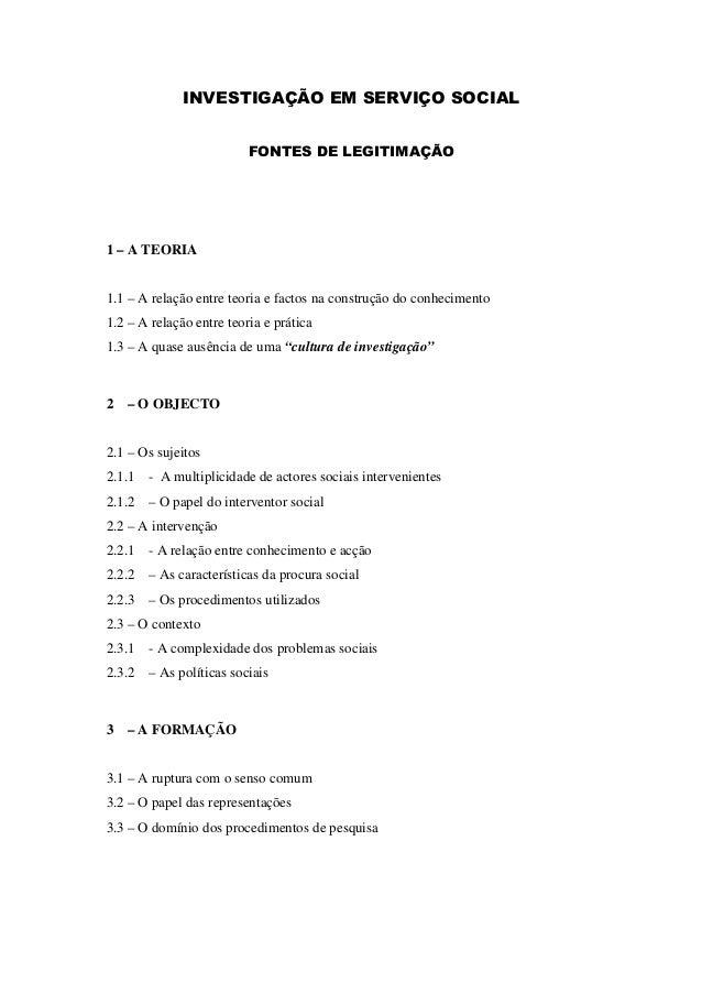 INVESTIGAÇÃO EM SERVIÇO SOCIAL                          FONTES DE LEGITIMAÇÃO1 – A TEORIA1.1 – A relação entre teoria e fa...